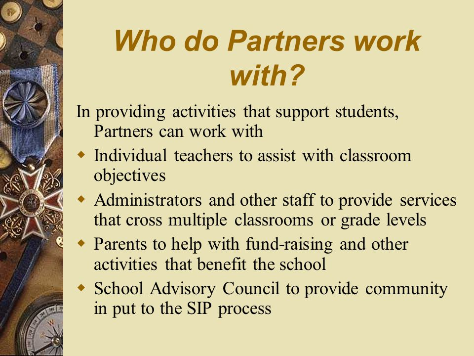 Definition of a Partnership A partnership is mutually supportive arrangement between – a school and – a business – government agency – community organ