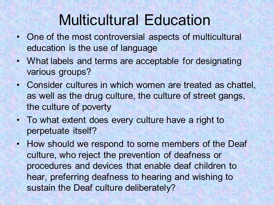 Multicultural Education One of the most controversial aspects of multicultural education is the use of language What labels and terms are acceptable f