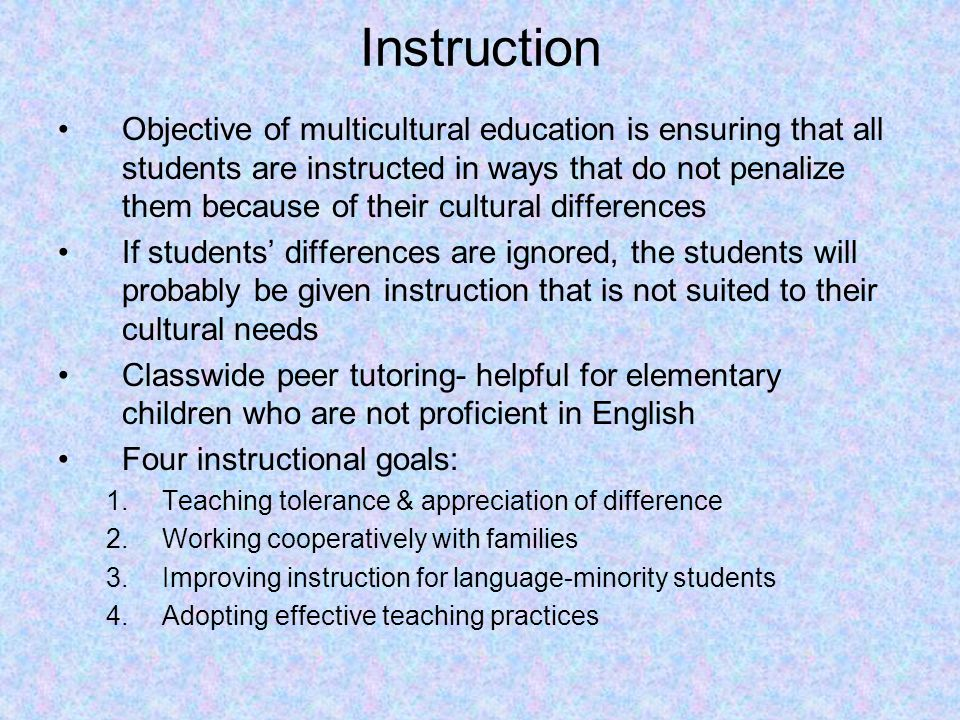 Instruction Objective of multicultural education is ensuring that all students are instructed in ways that do not penalize them because of their cultu