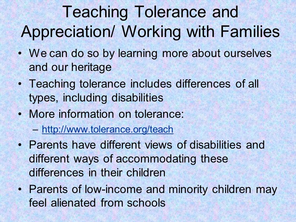 Teaching Tolerance and Appreciation/ Working with Families We can do so by learning more about ourselves and our heritage Teaching tolerance includes