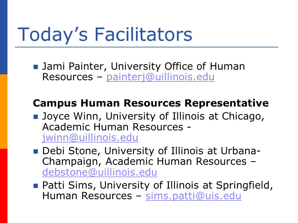 Todays Facilitators Jami Painter, University Office of Human Resources – Campus Human Resources Representative Joyce Winn, University of Illinois at Chicago, Academic Human Resources -  Debi Stone, University of Illinois at Urbana- Champaign, Academic Human Resources –  Patti Sims, University of Illinois at Springfield, Human Resources –