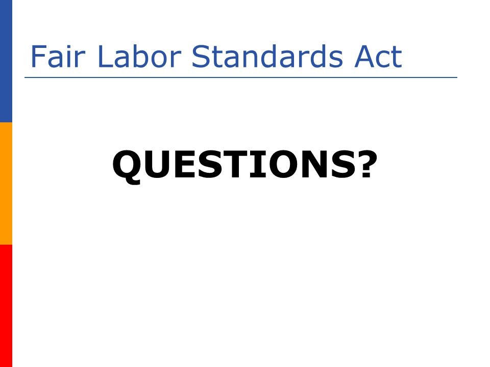 Fair Labor Standards Act QUESTIONS