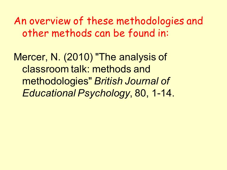 An overview of these methodologies and other methods can be found in: Mercer, N.