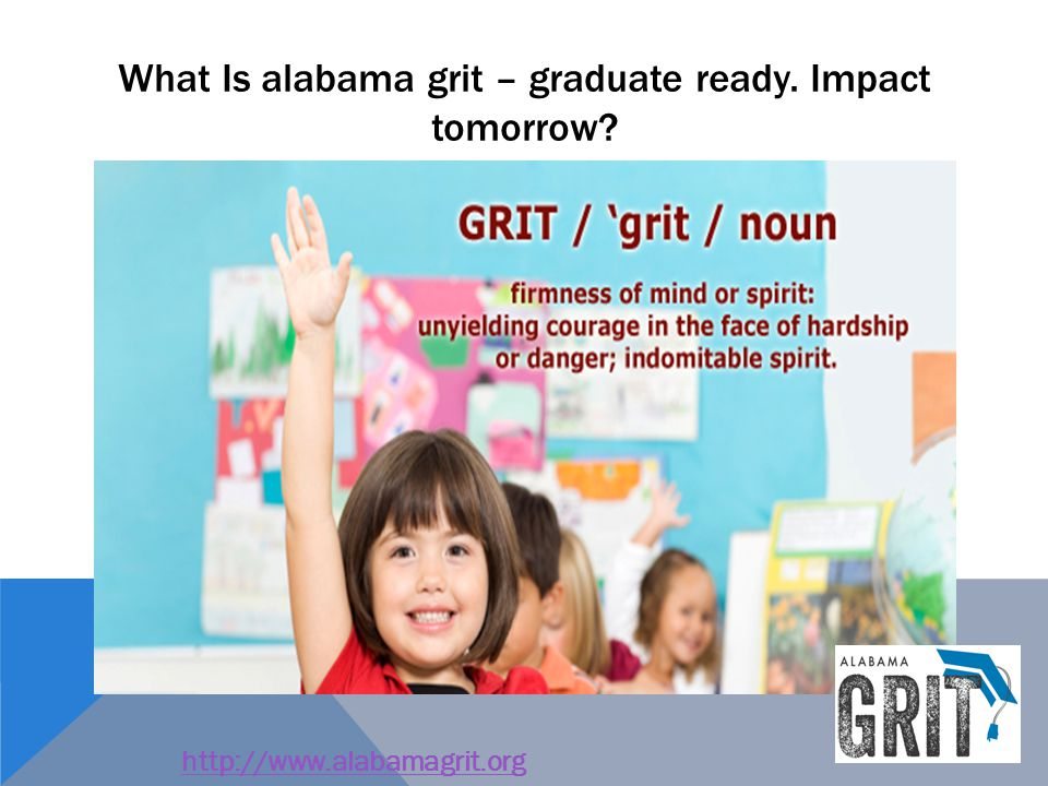 WHAT IS ALABAMA GRIT GRADUATE READY.IMPACT TOMORROW.