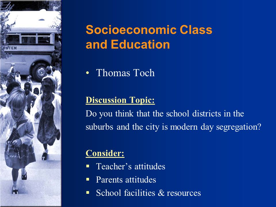 Socioeconomic Class and Education Are there fundamental differences between the experiences of the rich and poor?