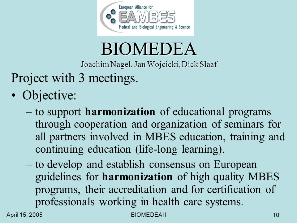 April 15, 2005BIOMEDEA II 10 BIOMEDEA Joachim Nagel, Jan Wojcicki, Dick Slaaf Project with 3 meetings.