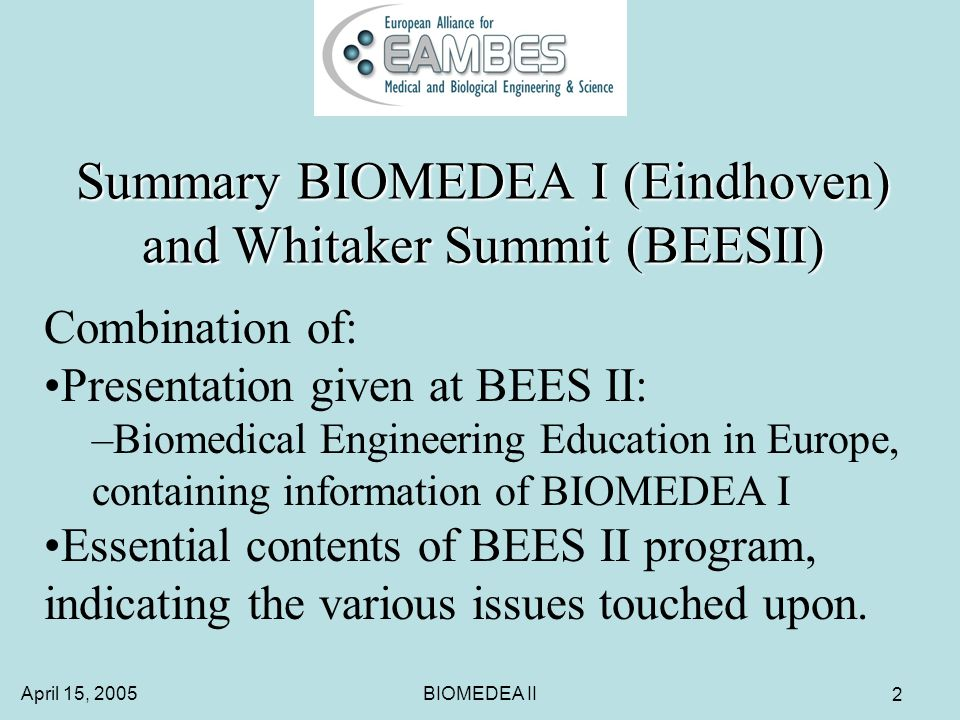 April 15, 2005BIOMEDEA II 23 BIOMEDEA I BME Master in Europe Lectures: –Reflect the heterogeneity of the various Master programs, –If Masters degree is required for specific job, many BME degrees will not cover the right courses.