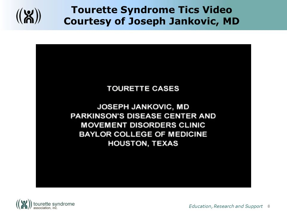 8 Education, Research and Support Tourette Syndrome Tics Video Courtesy of Joseph Jankovic, MD