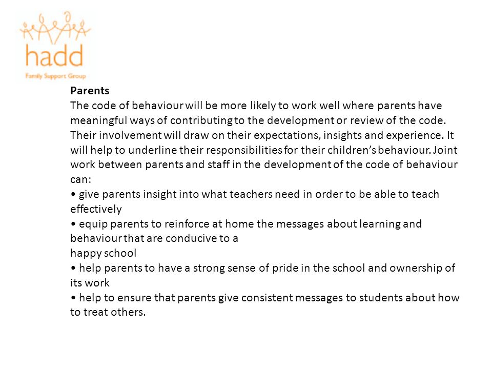 Parents The code of behaviour will be more likely to work well where parents have meaningful ways of contributing to the development or review of the