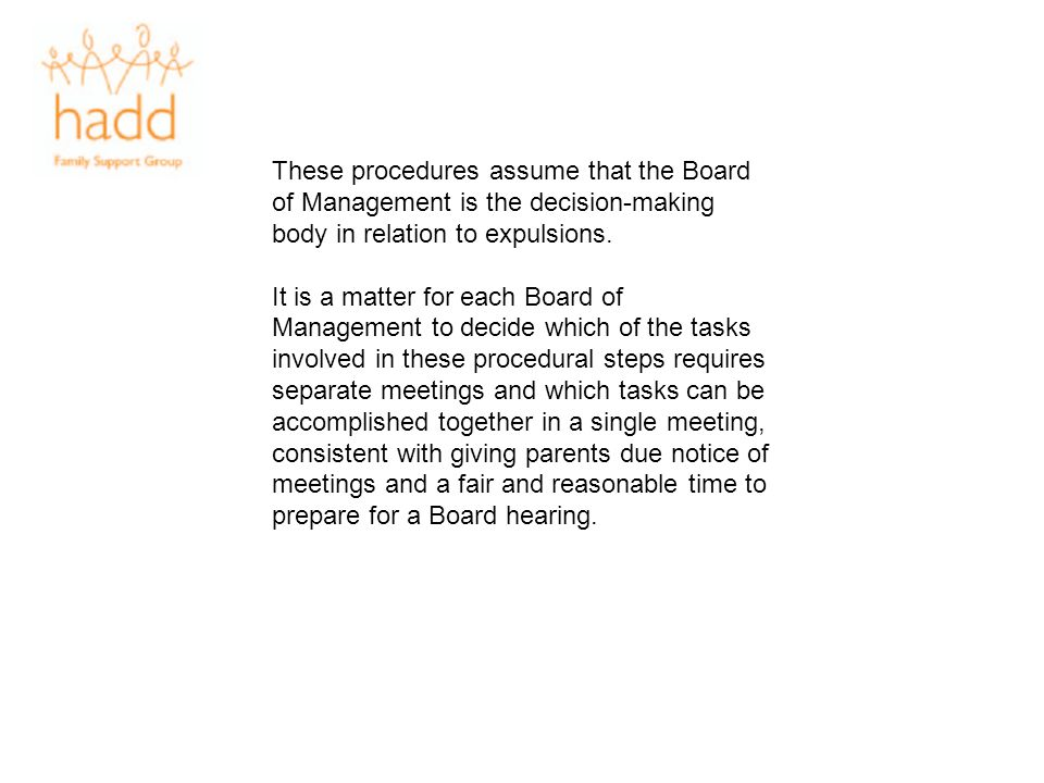 These procedures assume that the Board of Management is the decision-making body in relation to expulsions. It is a matter for each Board of Managemen