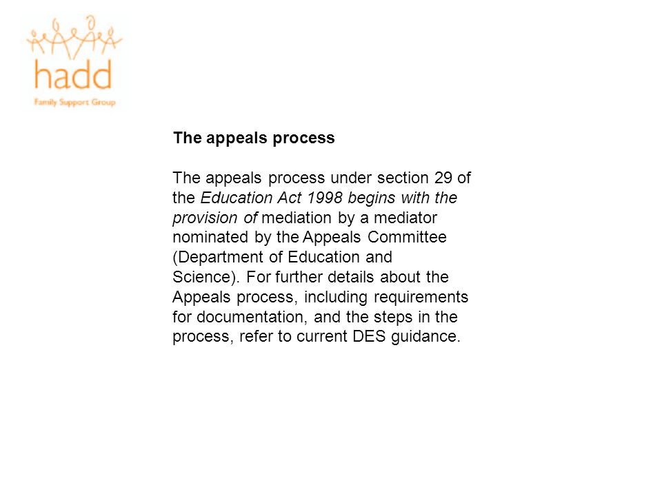 The appeals process The appeals process under section 29 of the Education Act 1998 begins with the provision of mediation by a mediator nominated by t