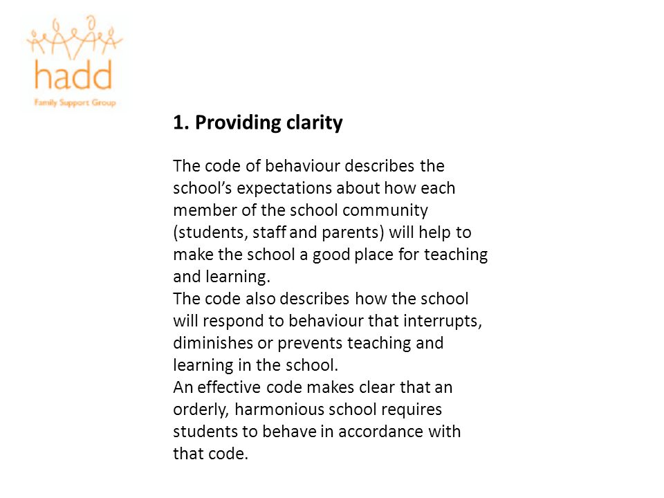 1. Providing clarity The code of behaviour describes the schools expectations about how each member of the school community (students, staff and paren