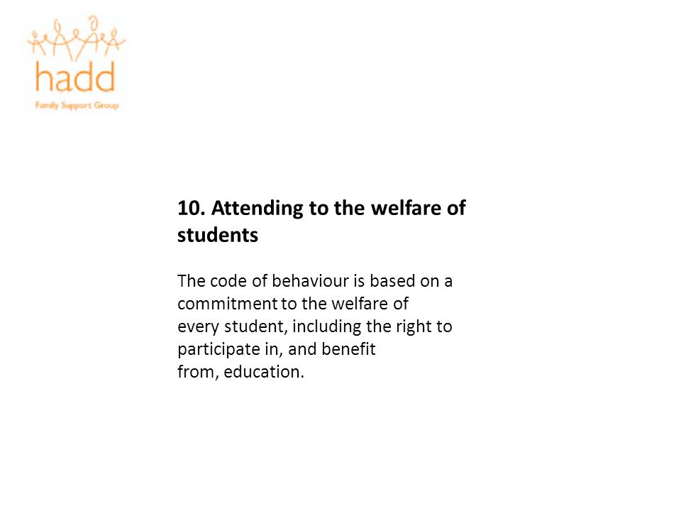 10. Attending to the welfare of students The code of behaviour is based on a commitment to the welfare of every student, including the right to partic