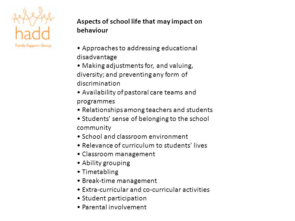 Aspects of school life that may impact on behaviour Approaches to addressing educational disadvantage Making adjustments for, and valuing, diversity;
