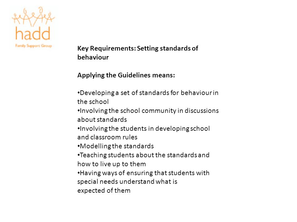 Key Requirements: Setting standards of behaviour Applying the Guidelines means: Developing a set of standards for behaviour in the school Involving th