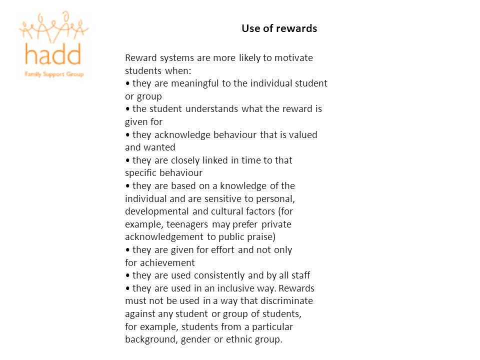 Use of rewards Reward systems are more likely to motivate students when: they are meaningful to the individual student or group the student understand