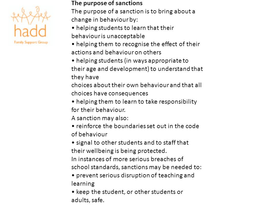 The purpose of sanctions The purpose of a sanction is to bring about a change in behaviour by: helping students to learn that their behaviour is unacc