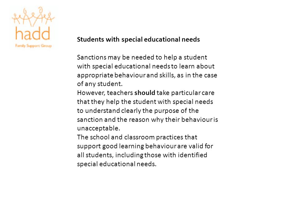 Students with special educational needs Sanctions may be needed to help a student with special educational needs to learn about appropriate behaviour