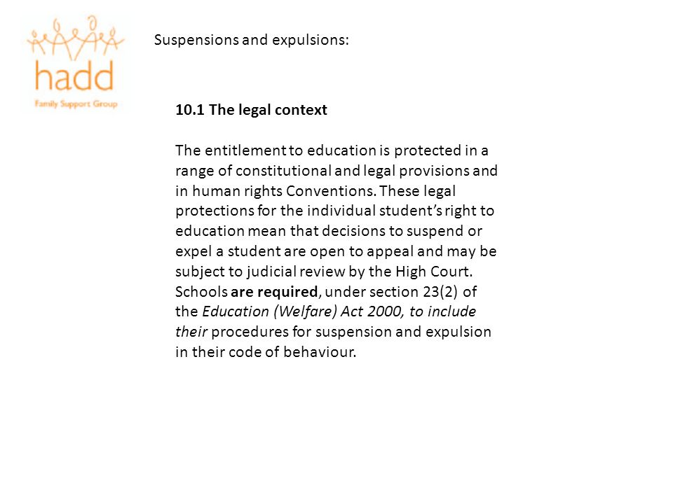 Suspensions and expulsions: 10.1 The legal context The entitlement to education is protected in a range of constitutional and legal provisions and in