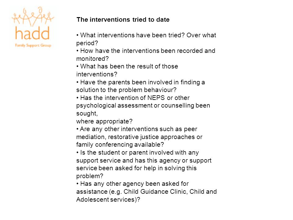 The interventions tried to date What interventions have been tried? Over what period? How have the interventions been recorded and monitored? What has