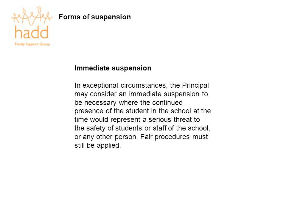 Forms of suspension Immediate suspension In exceptional circumstances, the Principal may consider an immediate suspension to be necessary where the co