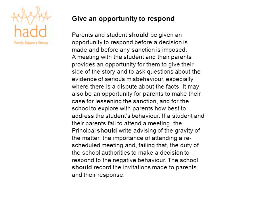 Give an opportunity to respond Parents and student should be given an opportunity to respond before a decision is made and before any sanction is impo