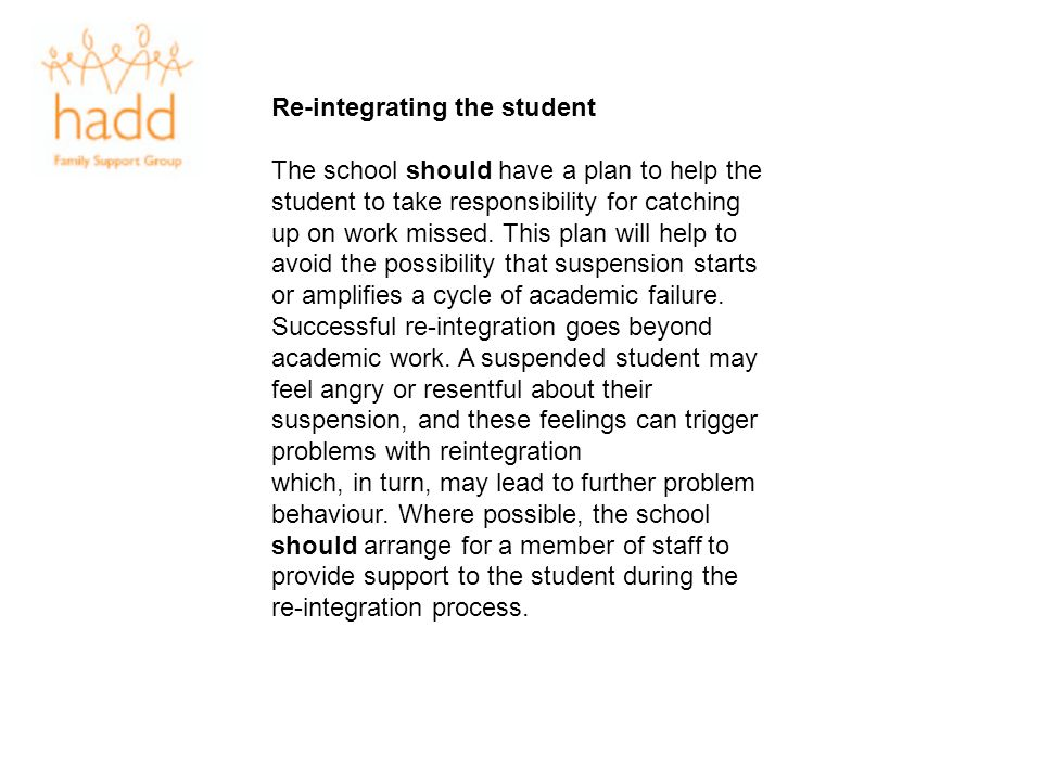 Re-integrating the student The school should have a plan to help the student to take responsibility for catching up on work missed. This plan will hel