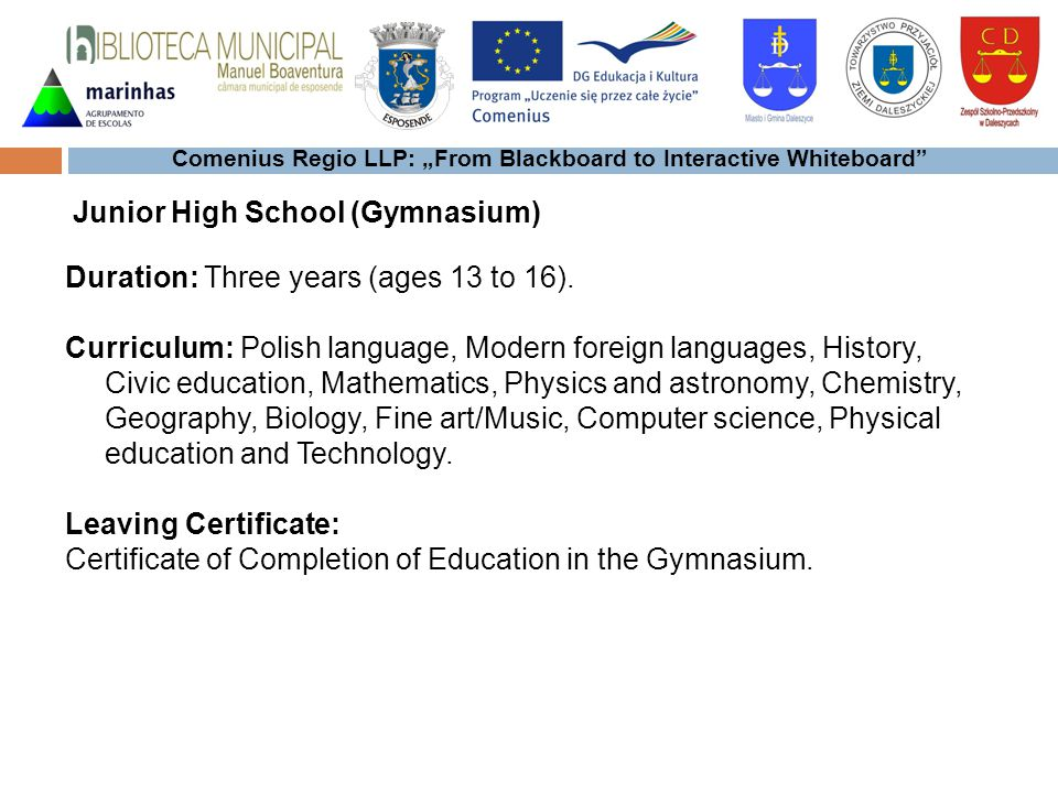 Comenius Regio LLP: From Blackboard to Interactive Whiteboard Duration: Three years (ages 13 to 16).