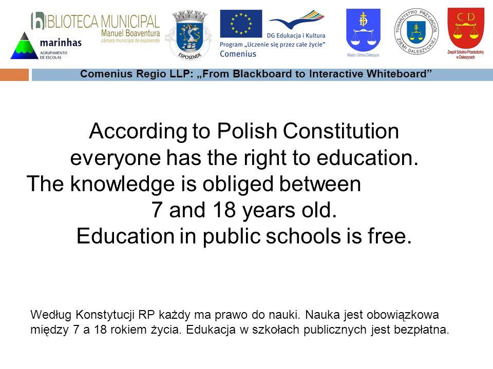 Według Konstytucji RP każdy ma prawo do nauki. Nauka jest obowiązkowa między 7 a 18 rokiem życia.
