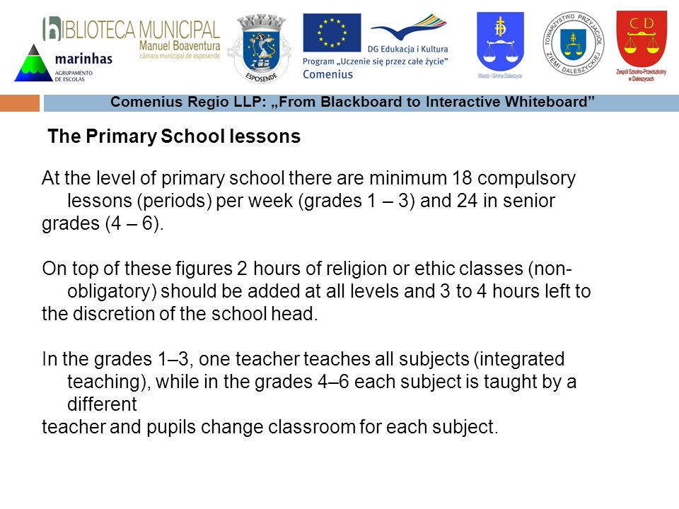Comenius Regio LLP: From Blackboard to Interactive Whiteboard At the level of primary school there are minimum 18 compulsory lessons (periods) per wee