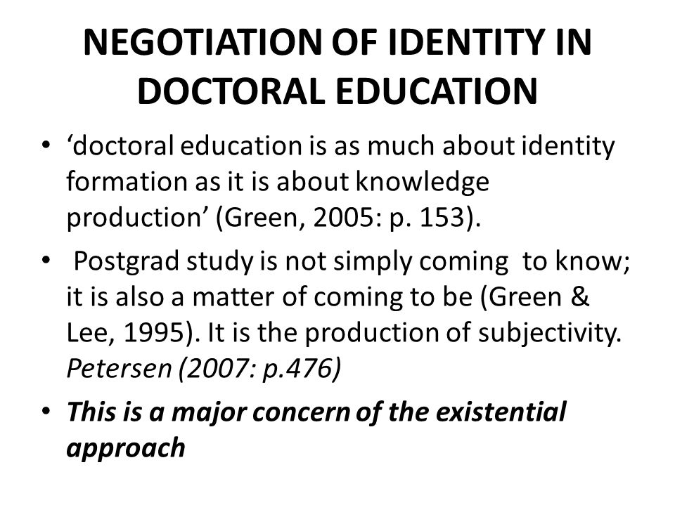 NEGOTIATION OF IDENTITY IN DOCTORAL EDUCATION doctoral education is as much about identity formation as it is about knowledge production (Green, 2005: