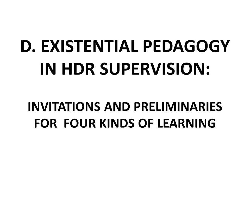 D. EXISTENTIAL PEDAGOGY IN HDR SUPERVISION: INVITATIONS AND PRELIMINARIES FOR FOUR KINDS OF LEARNING