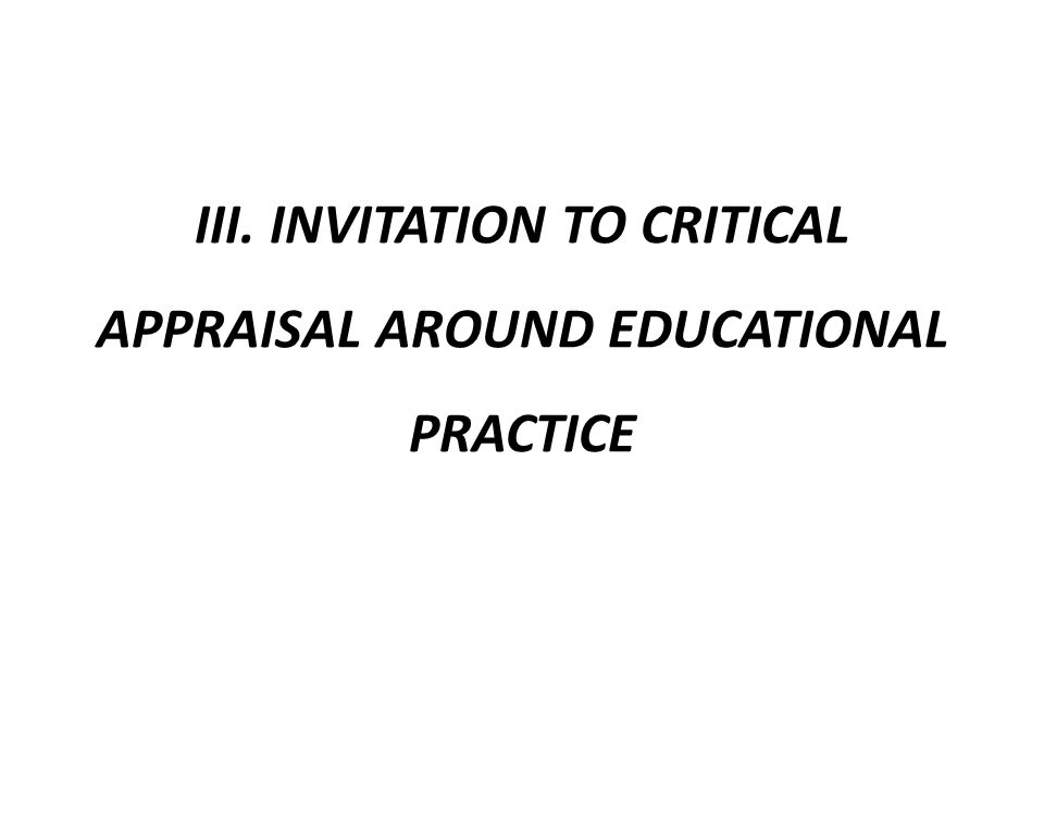 III. INVITATION TO CRITICAL APPRAISAL AROUND EDUCATIONAL PRACTICE