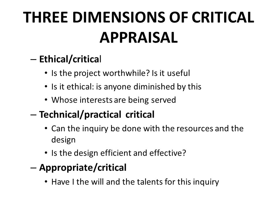 THREE DIMENSIONS OF CRITICAL APPRAISAL – Ethical/critical Is the project worthwhile.