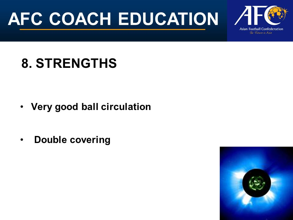 AFC COACH EDUCATION Very good ball circulation Double covering 8. STRENGTHS
