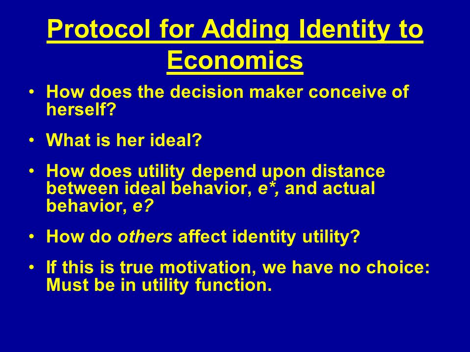 Protocol for Adding Identity to Economics How does the decision maker conceive of herself.