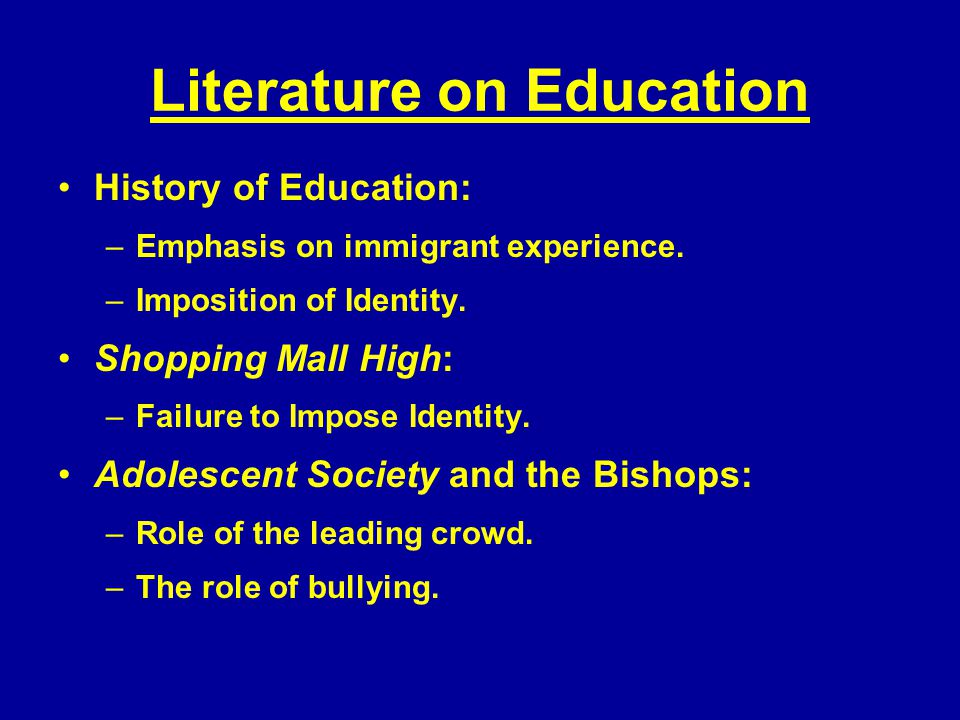 Literature on Education History of Education: –Emphasis on immigrant experience.