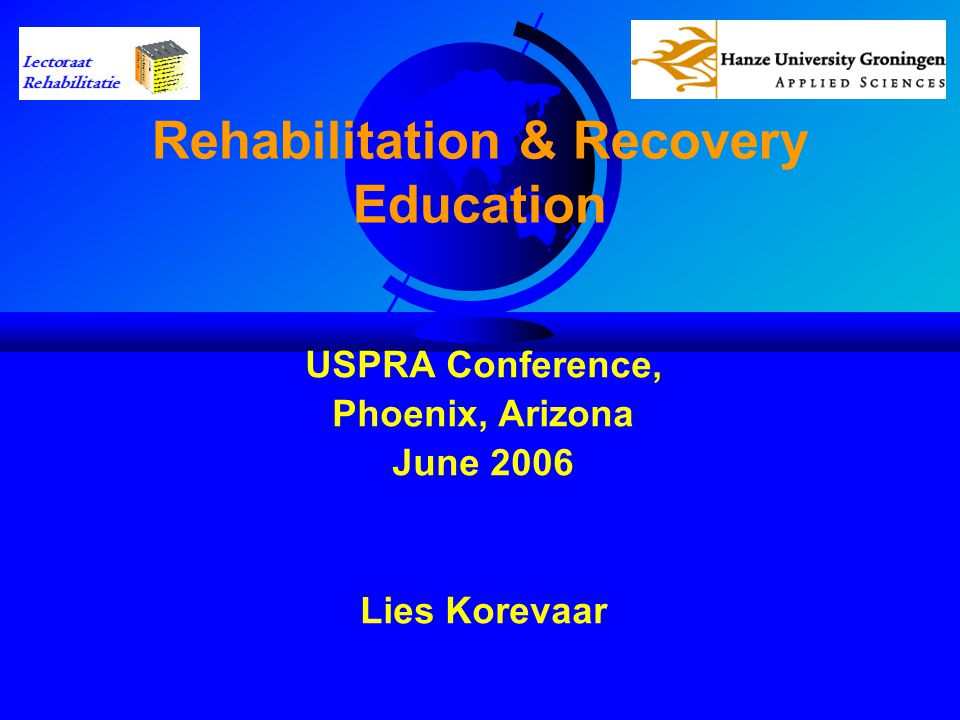 Rehabilitation & Recovery Education USPRA Conference, Phoenix, Arizona June 2006 Lies Korevaar