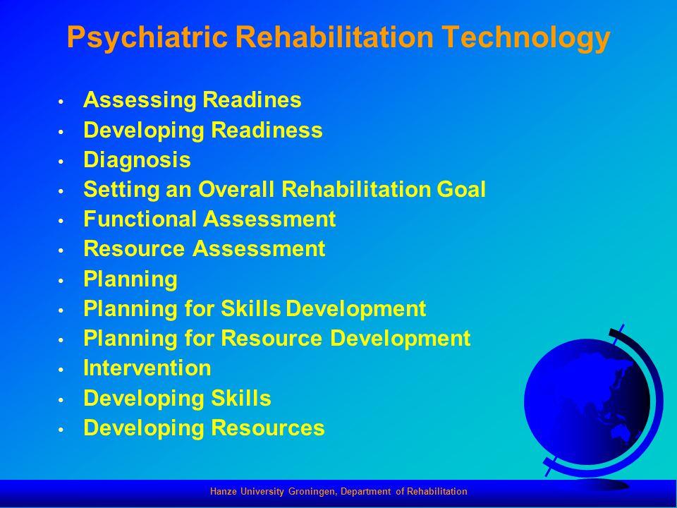 Hanze University Groningen, Department of Rehabilitation Psychiatric Rehabilitation Technology Assessing Readines Developing Readiness Diagnosis Setti