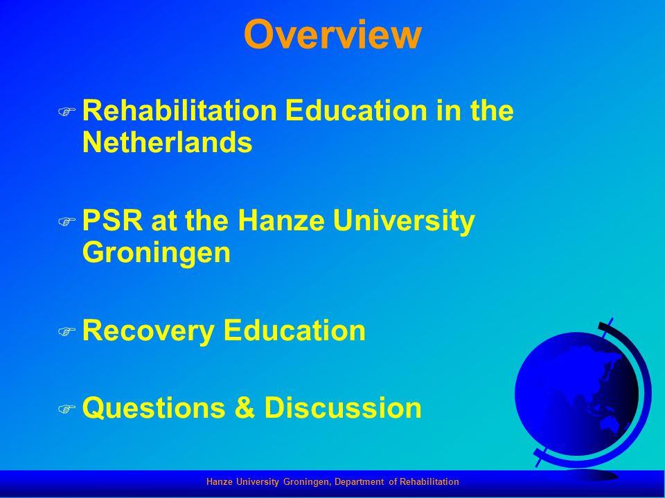 Hanze University Groningen, Department of Rehabilitation Overview F Rehabilitation Education in the Netherlands F PSR at the Hanze University Groninge