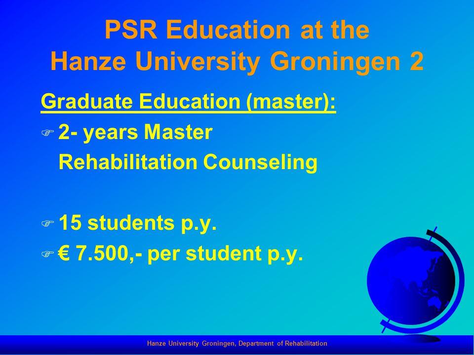 Hanze University Groningen, Department of Rehabilitation PSR Education at the Hanze University Groningen 2 Graduate Education (master): F 2- years Mas
