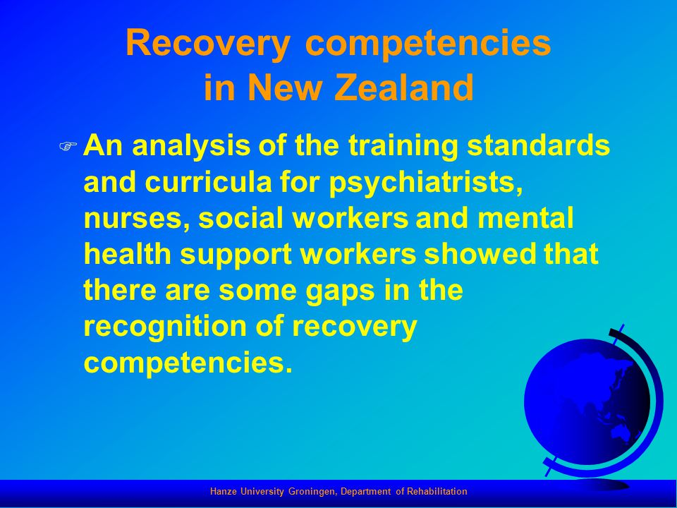 Hanze University Groningen, Department of Rehabilitation Recovery competencies in New Zealand F An analysis of the training standards and curricula fo