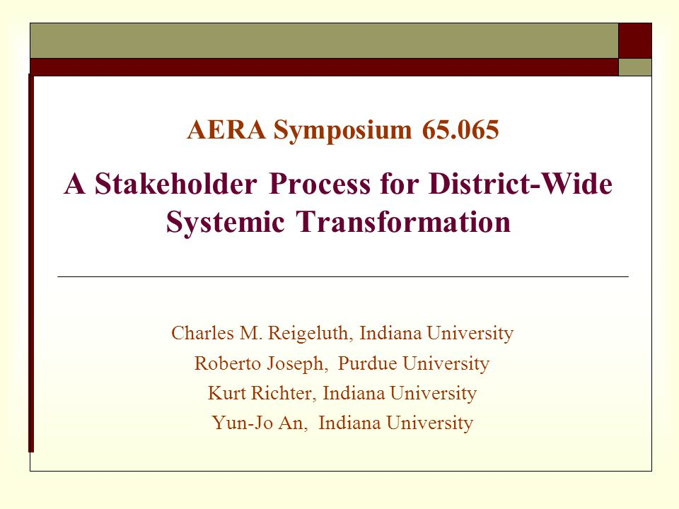 AERA Symposium 65.065 A Stakeholder Process for District-Wide Systemic Transformation Charles M.