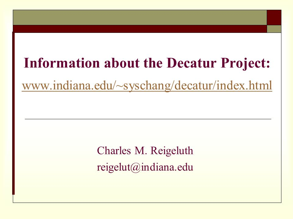 Information about the Decatur Project: www.indiana.edu/~syschang /decatur/index.html www.indiana.edu/~syschang /decatur/index.html Charles M.