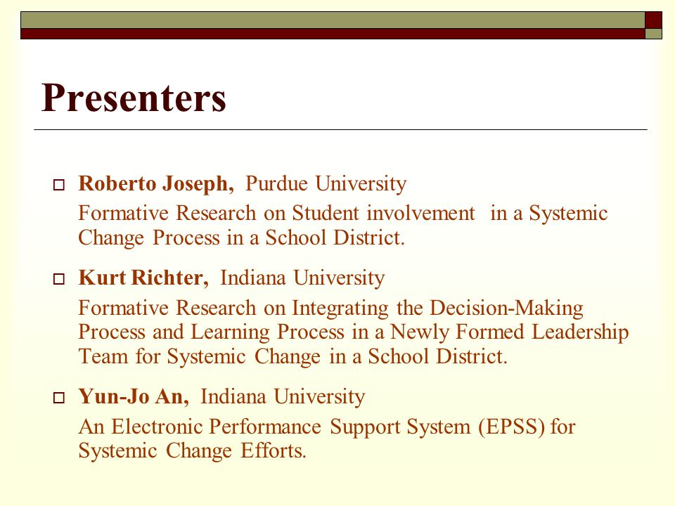 Presenters Roberto Joseph, Purdue University Formative Research on Student involvement in a Systemic Change Process in a School District.