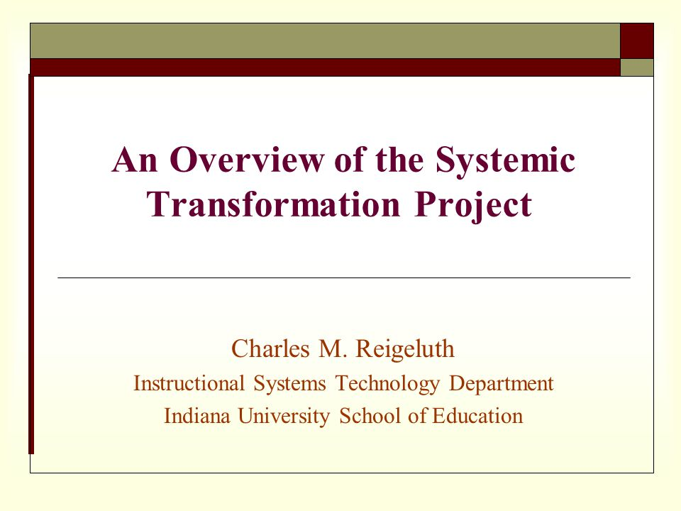 An Overview of the Systemic Transformation Project Charles M.