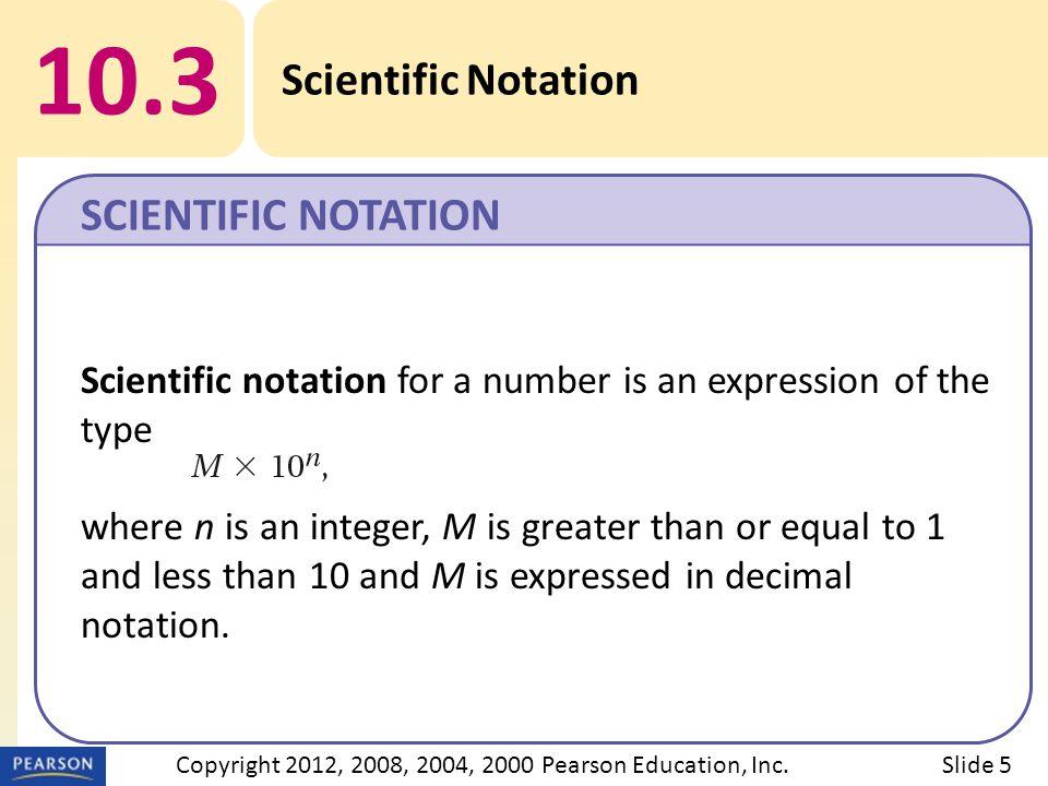Title 10.3 Scientific Notation Slide 6Copyright 2012, 2008, 2004, 2000 Pearson Education, Inc.