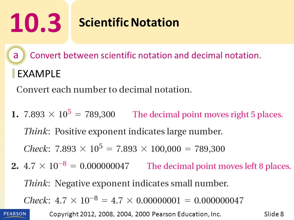 EXAMPLE 10.3 Scientific Notation a Convert between scientific notation and decimal notation. Slide 8Copyright 2012, 2008, 2004, 2000 Pearson Education