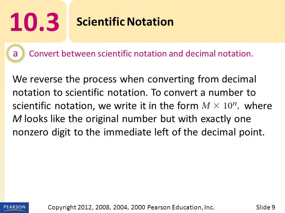 EXAMPLE 10.3 Scientific Notation a Convert between scientific notation and decimal notation.