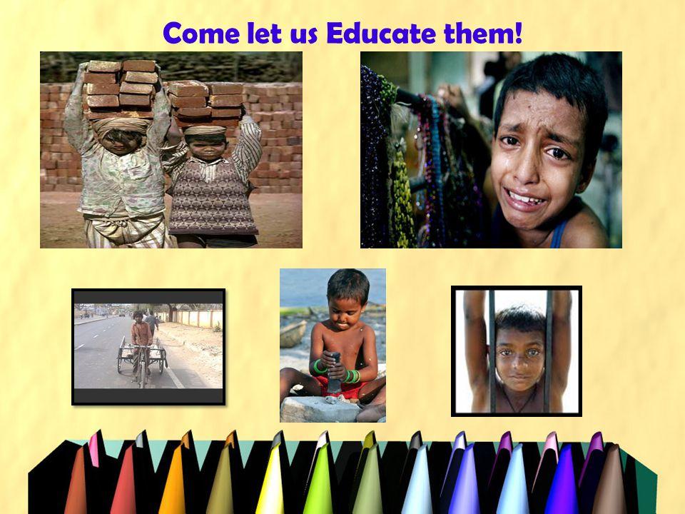 Come let us Educate them!